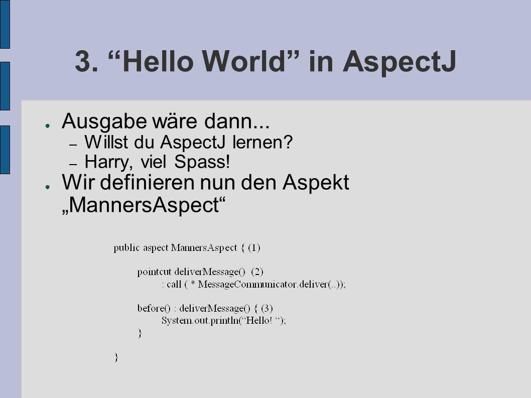 3. Hello World in AspectJ ● Ausgabe wäre dann...