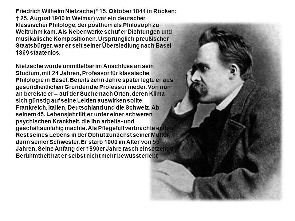 Friedrich Wilhelm Nietzsche (* 15. Oktober 1844 in Röcken; † 25.