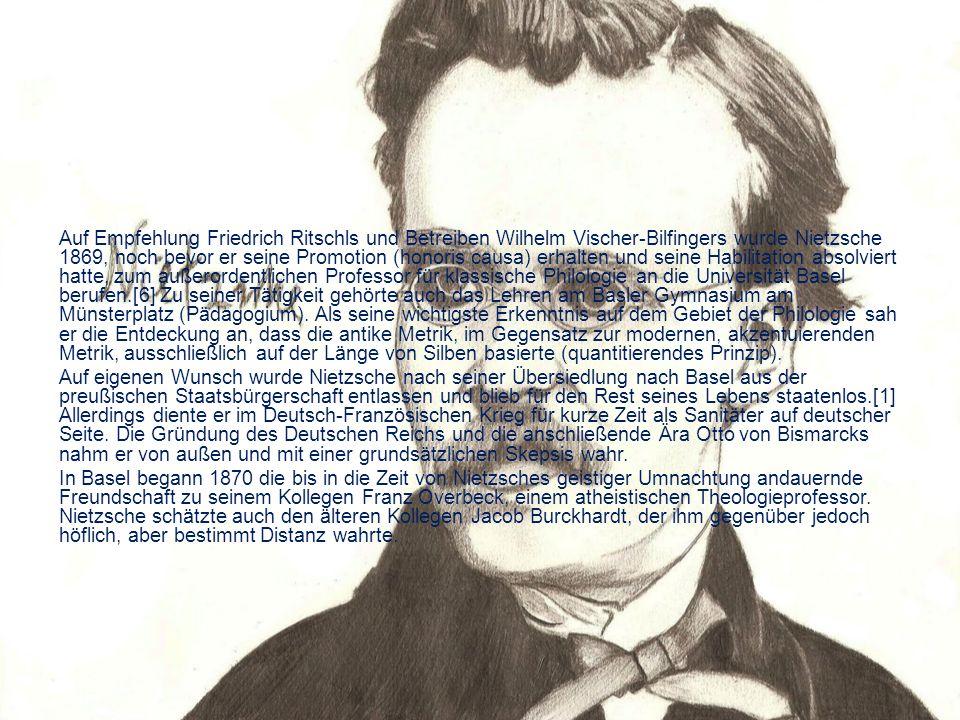 Auf Empfehlung Friedrich Ritschls und Betreiben Wilhelm Vischer-Bilfingers wurde Nietzsche 1869, noch bevor er seine Promotion (honoris causa) erhalten und seine Habilitation absolviert hatte, zum außerordentlichen Professor für klassische Philologie an die Universität Basel berufen.[6] Zu seiner Tätigkeit gehörte auch das Lehren am Basler Gymnasium am Münsterplatz (Pädagogium).