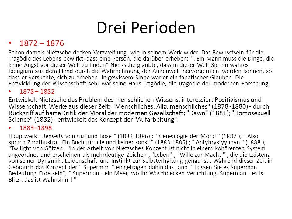 Drei Perioden 1872 – 1876 Schon damals Nietzsche decken Verzweiflung, wie in seinem Werk wider.