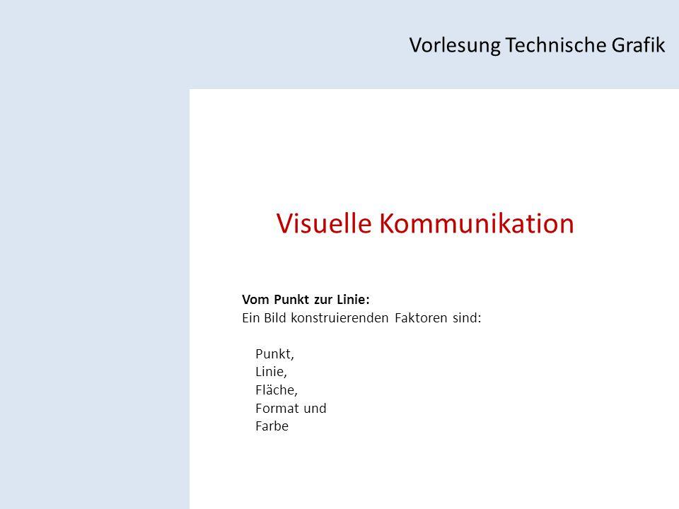 Visuelle Kommunikation Vorlesung Technische Grafik Vom Punkt zur Linie: Ein Bild konstruierenden Faktoren sind: Punkt, Linie, Fläche, Format und Farbe