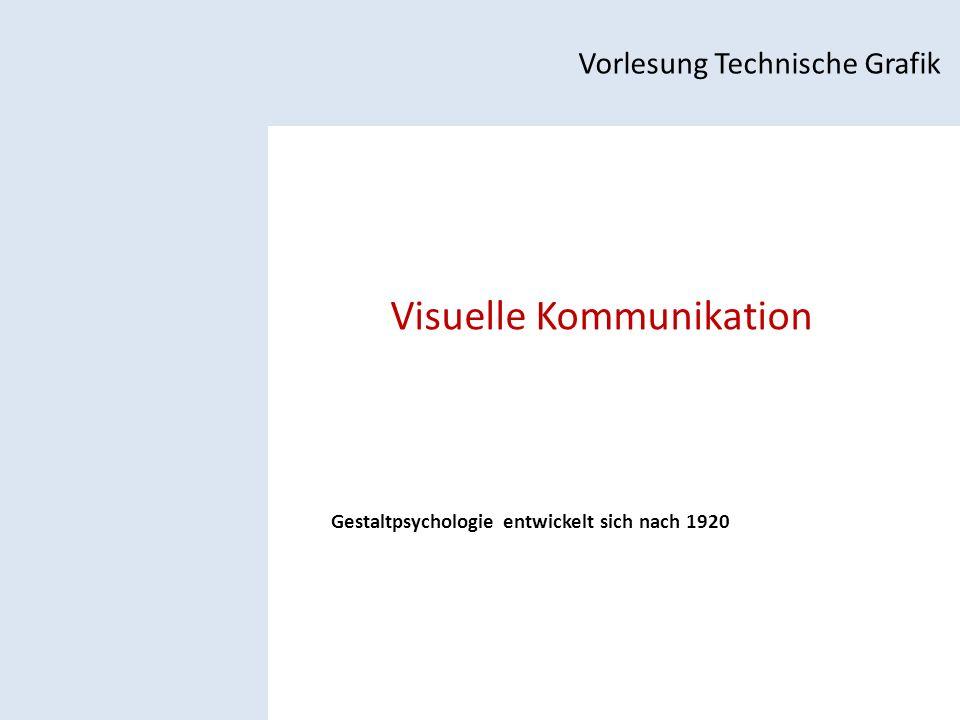 Visuelle Kommunikation Vorlesung Technische Grafik Gestaltpsychologie entwickelt sich nach 1920