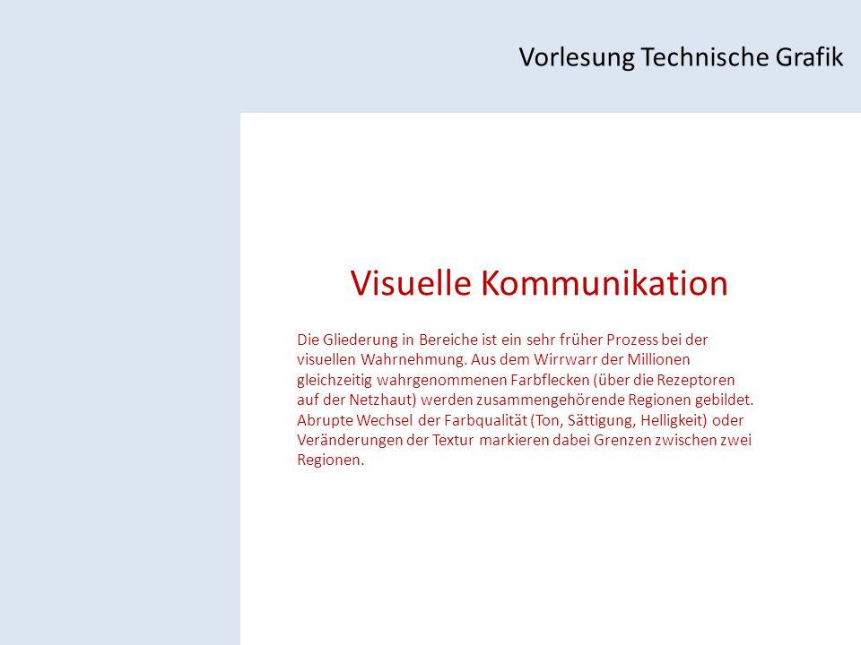 Visuelle Kommunikation Vorlesung Technische Grafik Die Gliederung in Bereiche ist ein sehr früher Prozess bei der visuellen Wahrnehmung.