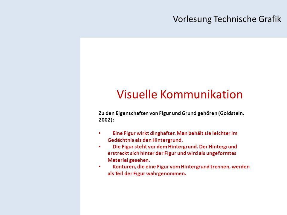 Visuelle Kommunikation Vorlesung Technische Grafik Zu den Eigenschaften von Figur und Grund gehören (Goldstein, 2002): Eine Figur wirkt dinghafter.