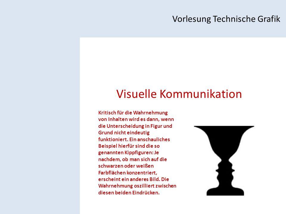 Visuelle Kommunikation Vorlesung Technische Grafik Kritisch für die Wahrnehmung von Inhalten wird es dann, wenn die Unterscheidung in Figur und Grund nicht eindeutig funktioniert.