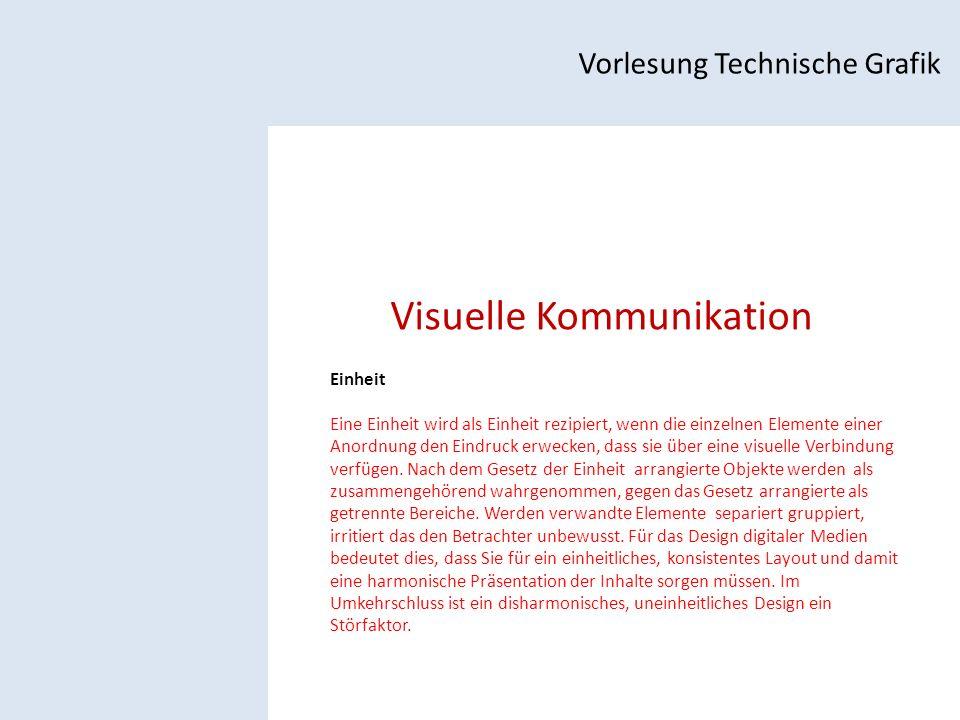 Visuelle Kommunikation Vorlesung Technische Grafik Einheit Eine Einheit wird als Einheit rezipiert, wenn die einzelnen Elemente einer Anordnung den Eindruck erwecken, dass sie über eine visuelle Verbindung verfügen.