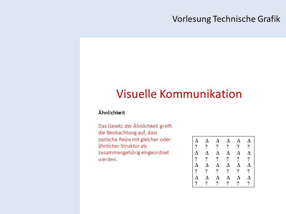 Visuelle Kommunikation Vorlesung Technische Grafik Ähnlichkeit Das Gesetz der Ähnlichkeit greift die Beobachtung auf, dass optische Reize mit gleicher oder ähnlicher Struktur als zusammengehörig eingeordnet werden.