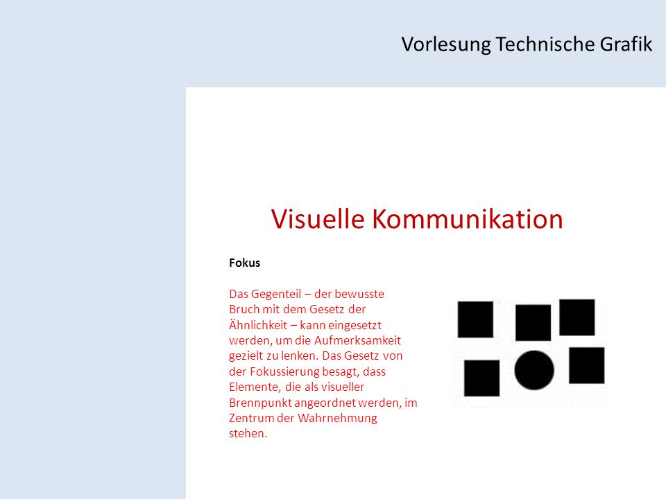 Visuelle Kommunikation Vorlesung Technische Grafik Fokus Das Gegenteil – der bewusste Bruch mit dem Gesetz der Ähnlichkeit – kann eingesetzt werden, um die Aufmerksamkeit gezielt zu lenken.