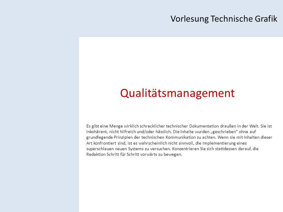 Qualitätsmanagement Vorlesung Technische Grafik Es gibt eine Menge wirklich schrecklicher technischer Dokumentation draußen in der Welt.