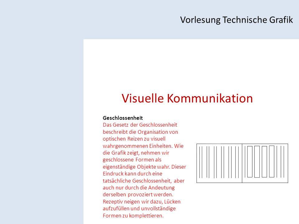 Visuelle Kommunikation Vorlesung Technische Grafik Geschlossenheit Das Gesetz der Geschlossenheit beschreibt die Organisation von optischen Reizen zu visuell wahrgenommenen Einheiten.