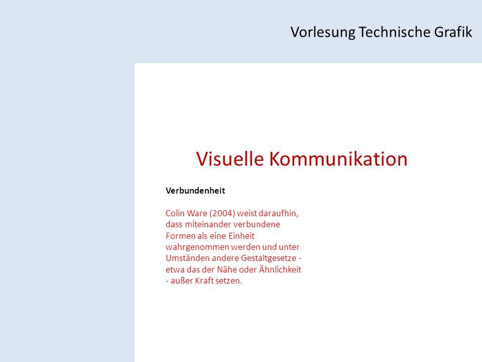 Visuelle Kommunikation Vorlesung Technische Grafik Verbundenheit Colin Ware (2004) weist daraufhin, dass miteinander verbundene Formen als eine Einheit wahrgenommen werden und unter Umständen andere Gestaltgesetze - etwa das der Nähe oder Ähnlichkeit - außer Kraft setzen.