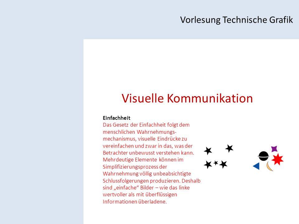 Visuelle Kommunikation Vorlesung Technische Grafik Einfachheit Das Gesetz der Einfachheit folgt dem menschlichen Wahrnehmungs- mechanismus, visuelle Eindrücke zu vereinfachen und zwar in das, was der Betrachter unbewusst verstehen kann.