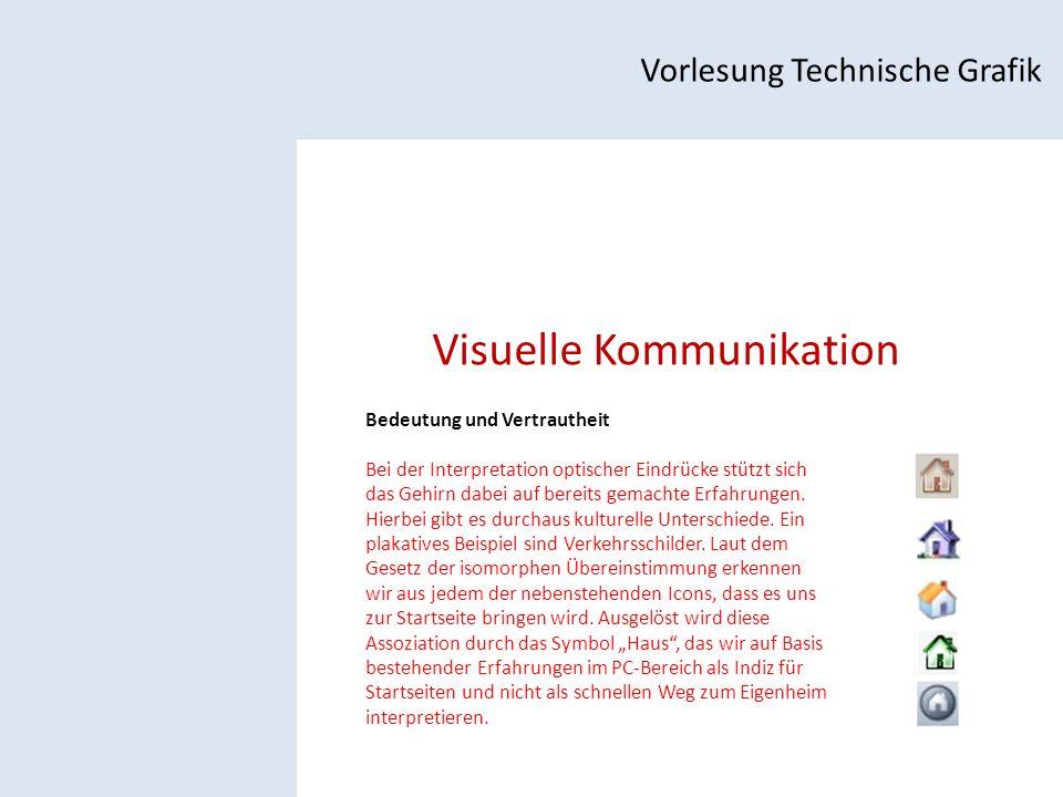 Visuelle Kommunikation Vorlesung Technische Grafik Bedeutung und Vertrautheit Bei der Interpretation optischer Eindrücke stützt sich das Gehirn dabei auf bereits gemachte Erfahrungen.