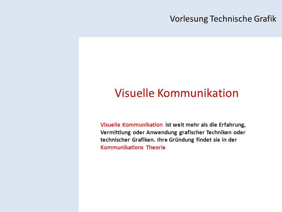 Visuelle Kommunikation Vorlesung Technische Grafik Visuelle Kommunikation ist weit mehr als die Erfahrung, Vermittlung oder Anwendung grafischer Techniken oder technischer Grafiken.