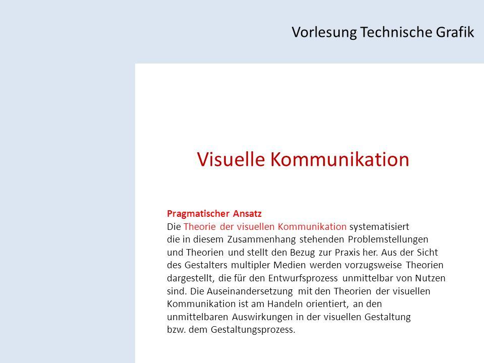 Visuelle Kommunikation Vorlesung Technische Grafik Pragmatischer Ansatz Die Theorie der visuellen Kommunikation systematisiert die in diesem Zusammenhang stehenden Problemstellungen und Theorien und stellt den Bezug zur Praxis her.