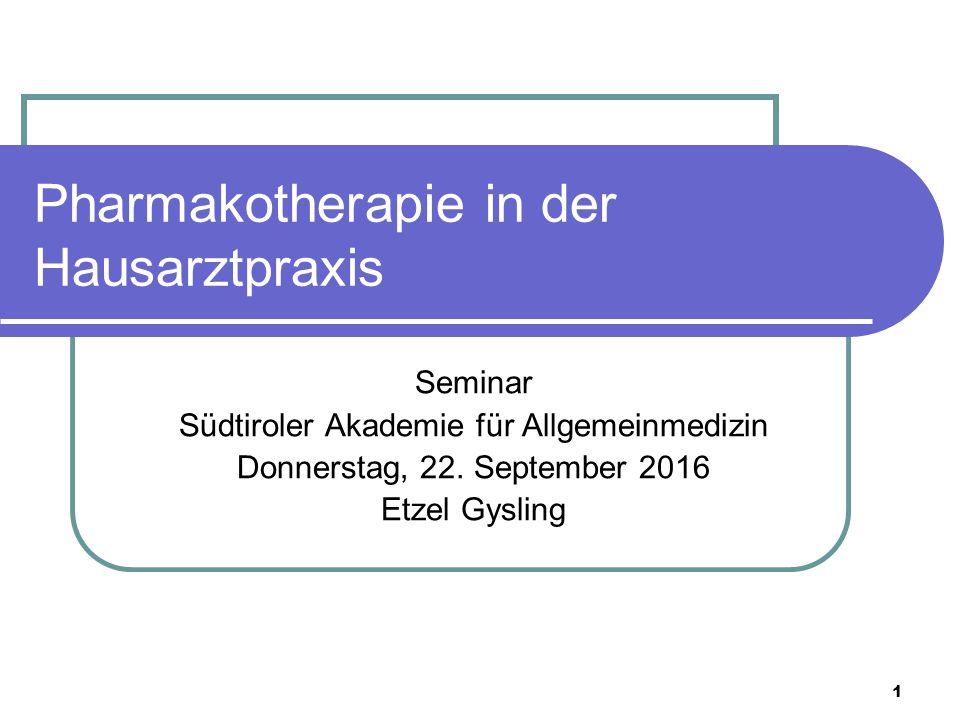 1 Pharmakotherapie in der Hausarztpraxis Seminar Südtiroler Akademie für Allgemeinmedizin Donnerstag, 22.