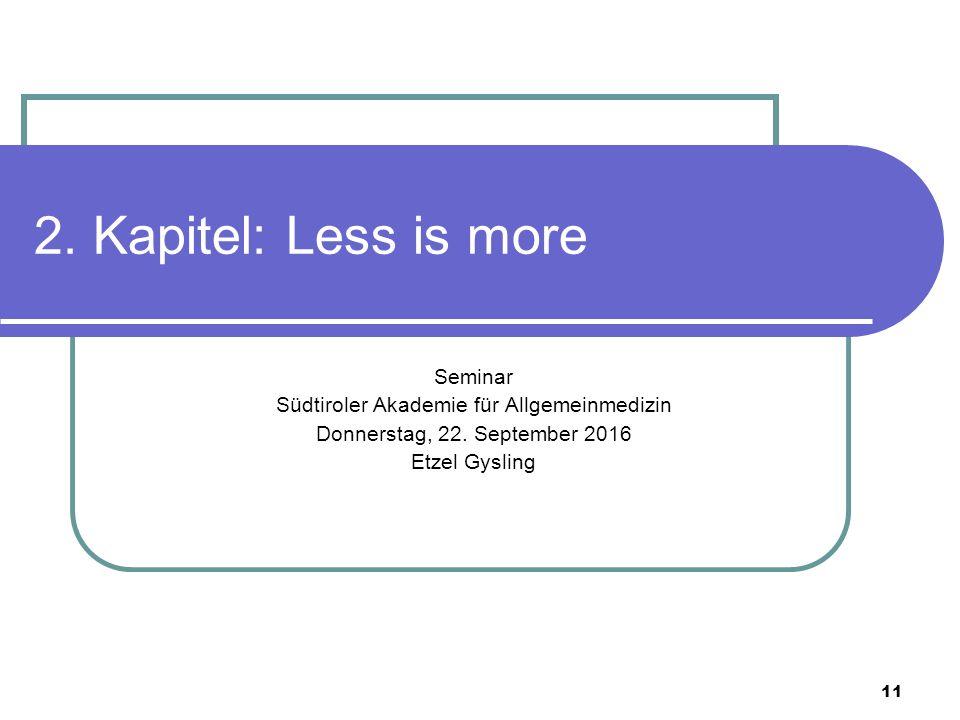 11 2. Kapitel: Less is more Seminar Südtiroler Akademie für Allgemeinmedizin Donnerstag, 22.