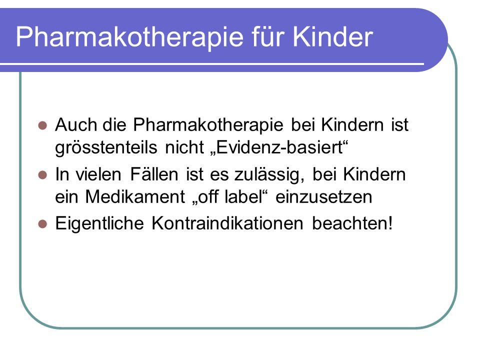 """Pharmakotherapie für Kinder Auch die Pharmakotherapie bei Kindern ist grösstenteils nicht """"Evidenz-basiert In vielen Fällen ist es zulässig, bei Kindern ein Medikament """"off label einzusetzen Eigentliche Kontraindikationen beachten!"""