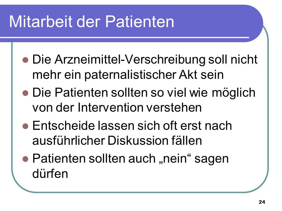 """Mitarbeit der Patienten Die Arzneimittel-Verschreibung soll nicht mehr ein paternalistischer Akt sein Die Patienten sollten so viel wie möglich von der Intervention verstehen Entscheide lassen sich oft erst nach ausführlicher Diskussion fällen Patienten sollten auch """"nein sagen dürfen 24"""