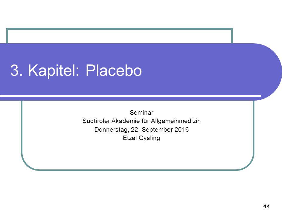 44 3. Kapitel: Placebo Seminar Südtiroler Akademie für Allgemeinmedizin Donnerstag, 22.