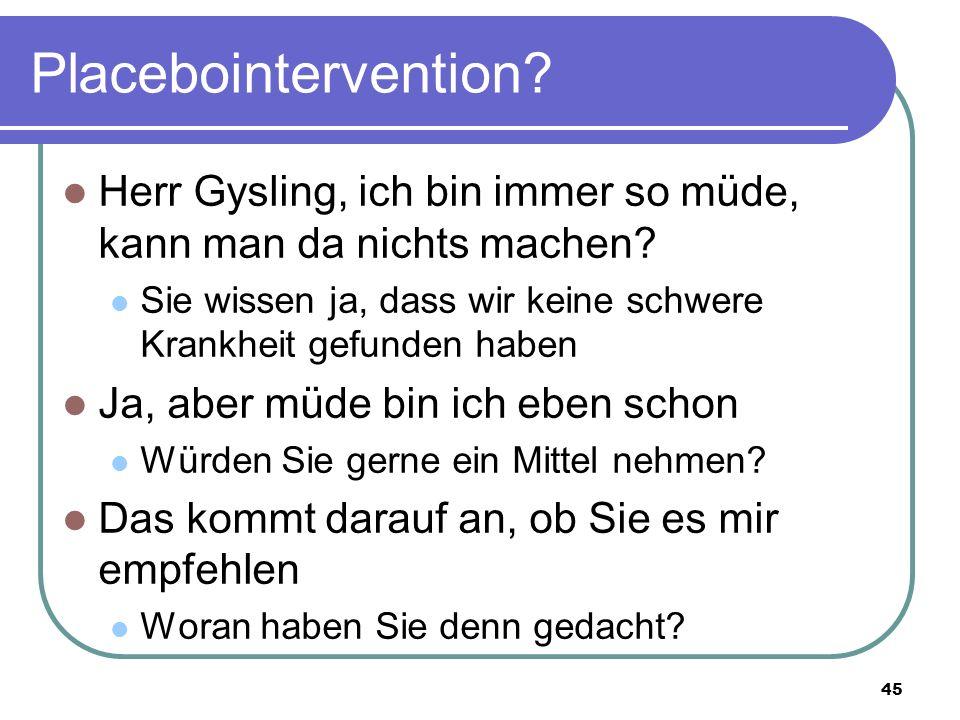 Placebointervention. Herr Gysling, ich bin immer so müde, kann man da nichts machen.