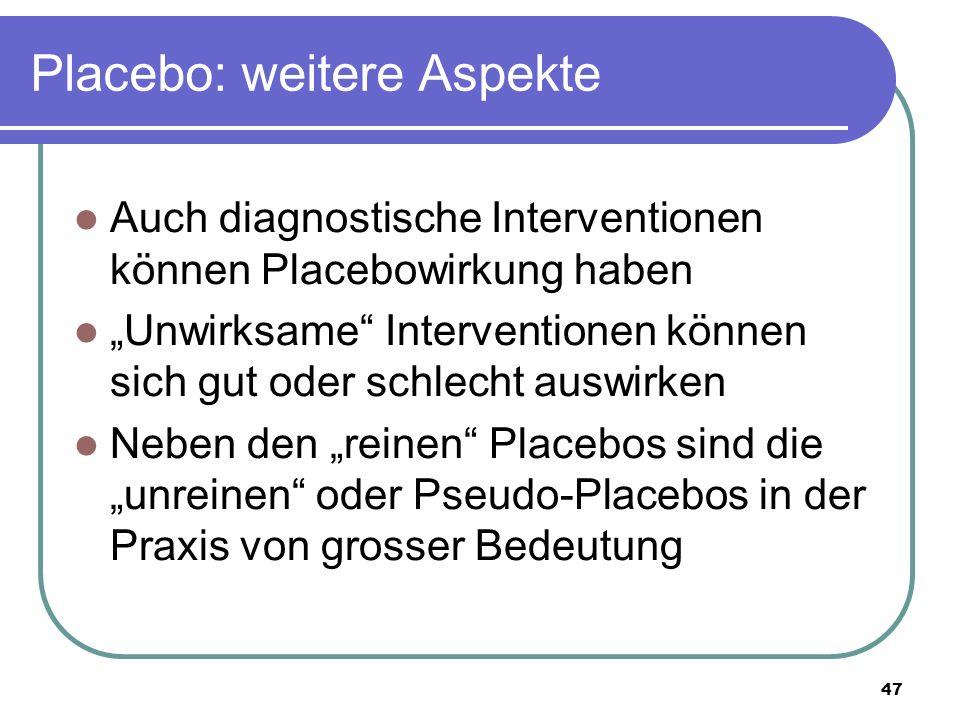"""Placebo: weitere Aspekte Auch diagnostische Interventionen können Placebowirkung haben """"Unwirksame Interventionen können sich gut oder schlecht auswirken Neben den """"reinen Placebos sind die """"unreinen oder Pseudo-Placebos in der Praxis von grosser Bedeutung 47"""