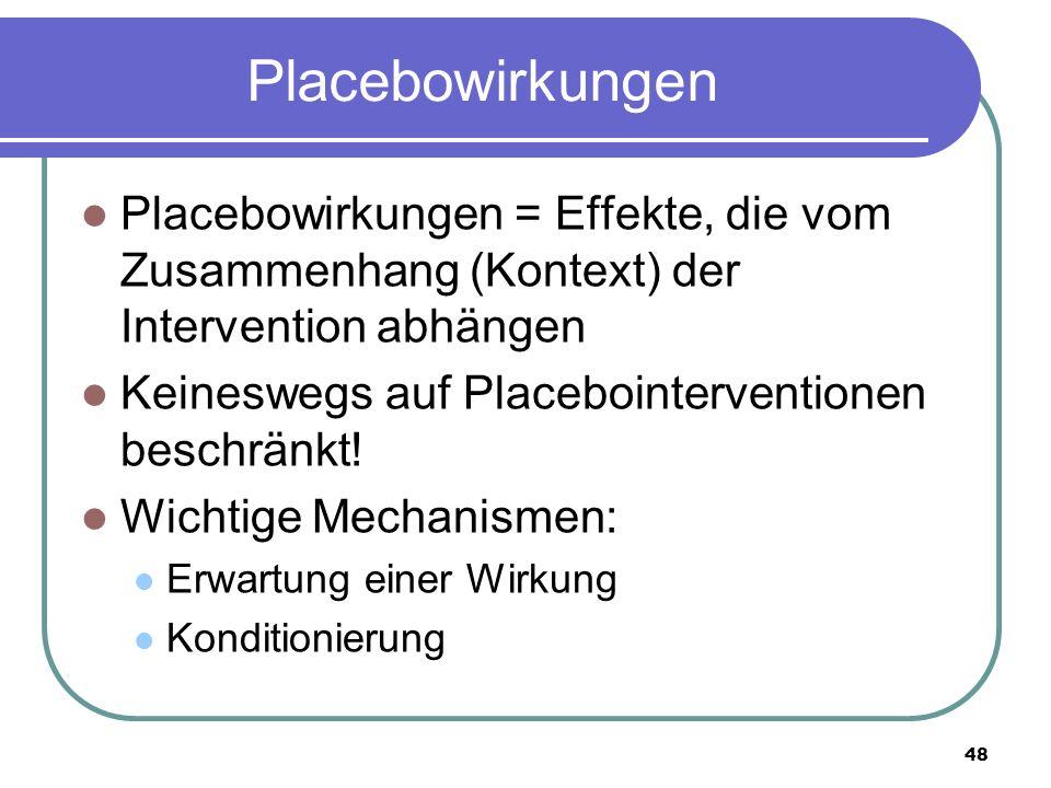 48 Placebowirkungen Placebowirkungen = Effekte, die vom Zusammenhang (Kontext) der Intervention abhängen Keineswegs auf Placebointerventionen beschränkt.