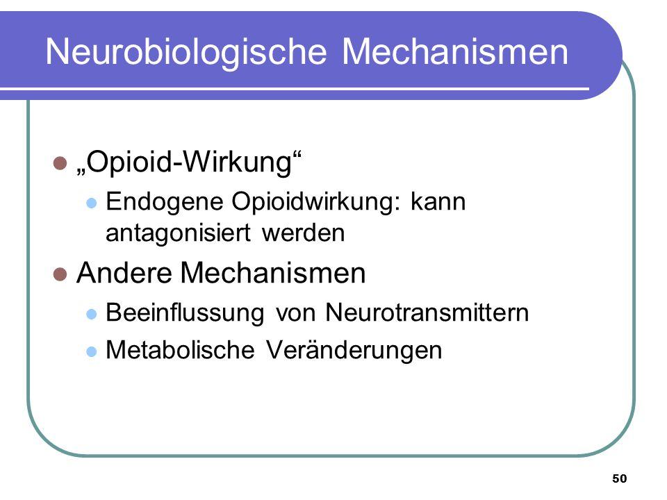 """50 Neurobiologische Mechanismen """"Opioid-Wirkung Endogene Opioidwirkung: kann antagonisiert werden Andere Mechanismen Beeinflussung von Neurotransmittern Metabolische Veränderungen"""