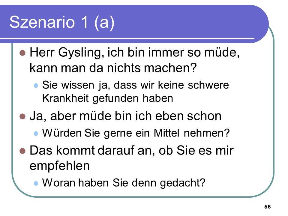 Szenario 1 (a) Herr Gysling, ich bin immer so müde, kann man da nichts machen.