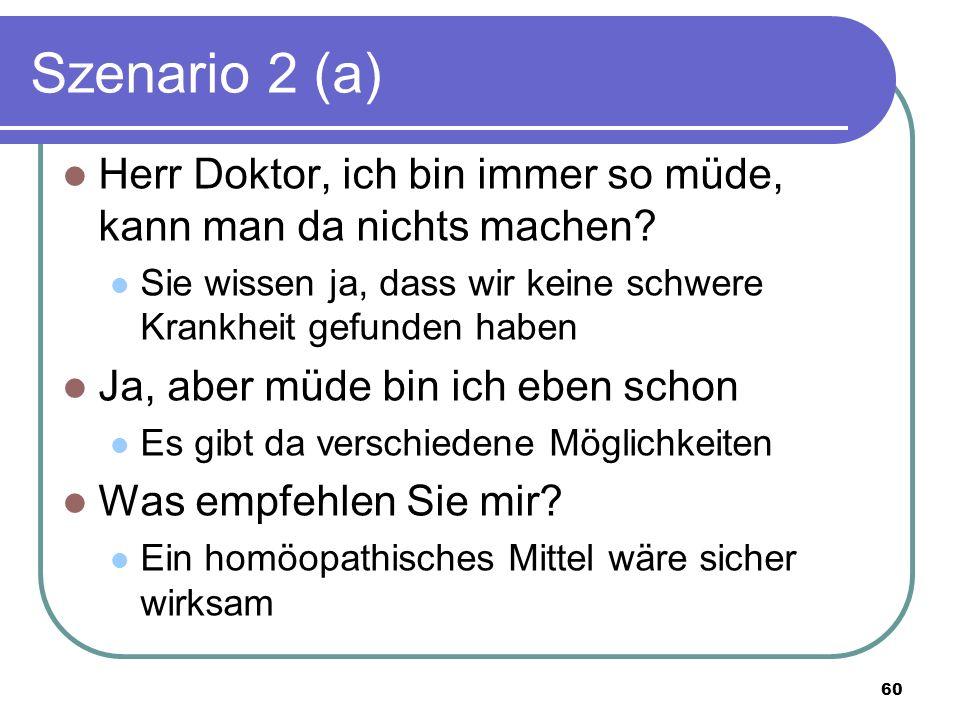 Szenario 2 (a) Herr Doktor, ich bin immer so müde, kann man da nichts machen.