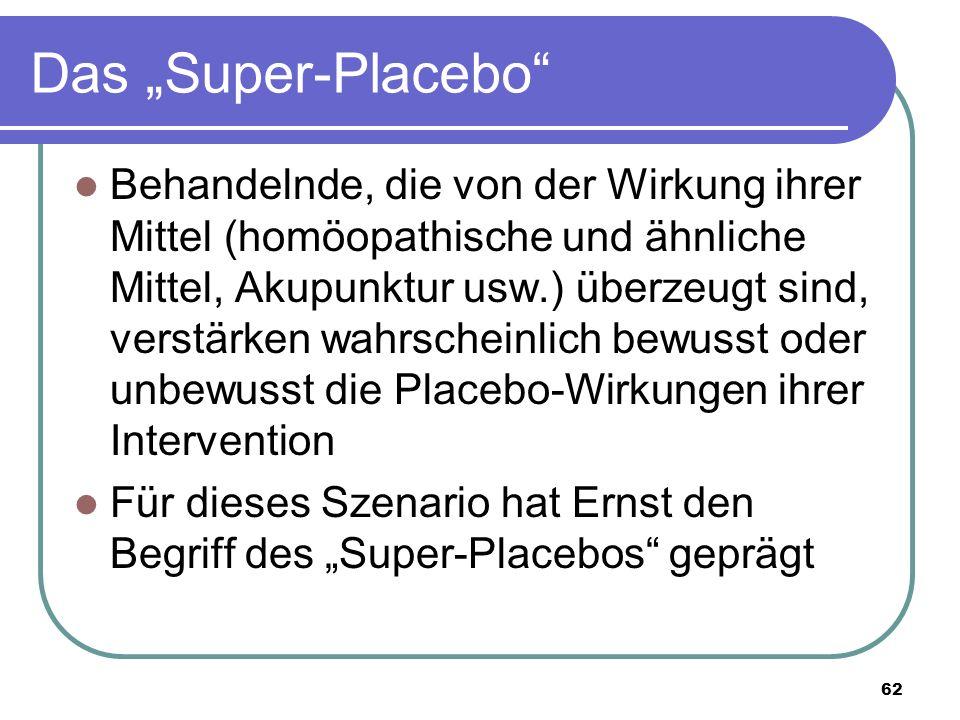 """Das """"Super-Placebo Behandelnde, die von der Wirkung ihrer Mittel (homöopathische und ähnliche Mittel, Akupunktur usw.) überzeugt sind, verstärken wahrscheinlich bewusst oder unbewusst die Placebo-Wirkungen ihrer Intervention Für dieses Szenario hat Ernst den Begriff des """"Super-Placebos geprägt 62"""