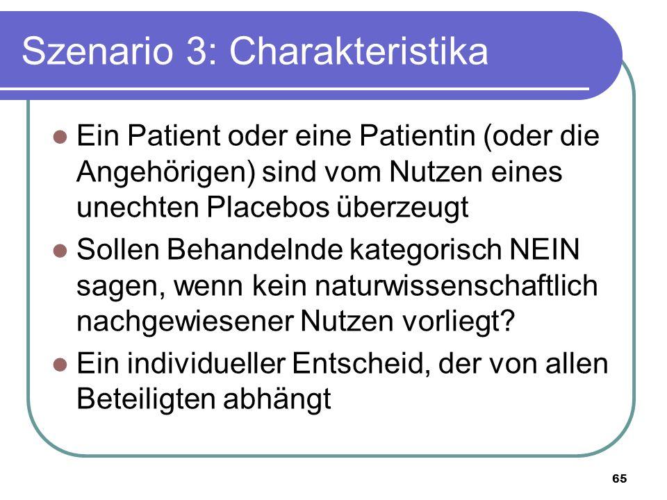 Szenario 3: Charakteristika Ein Patient oder eine Patientin (oder die Angehörigen) sind vom Nutzen eines unechten Placebos überzeugt Sollen Behandelnde kategorisch NEIN sagen, wenn kein naturwissenschaftlich nachgewiesener Nutzen vorliegt.
