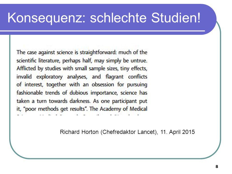 Konsequenz: schlechte Studien! 8 Richard Horton (Chefredaktor Lancet), 11. April 2015