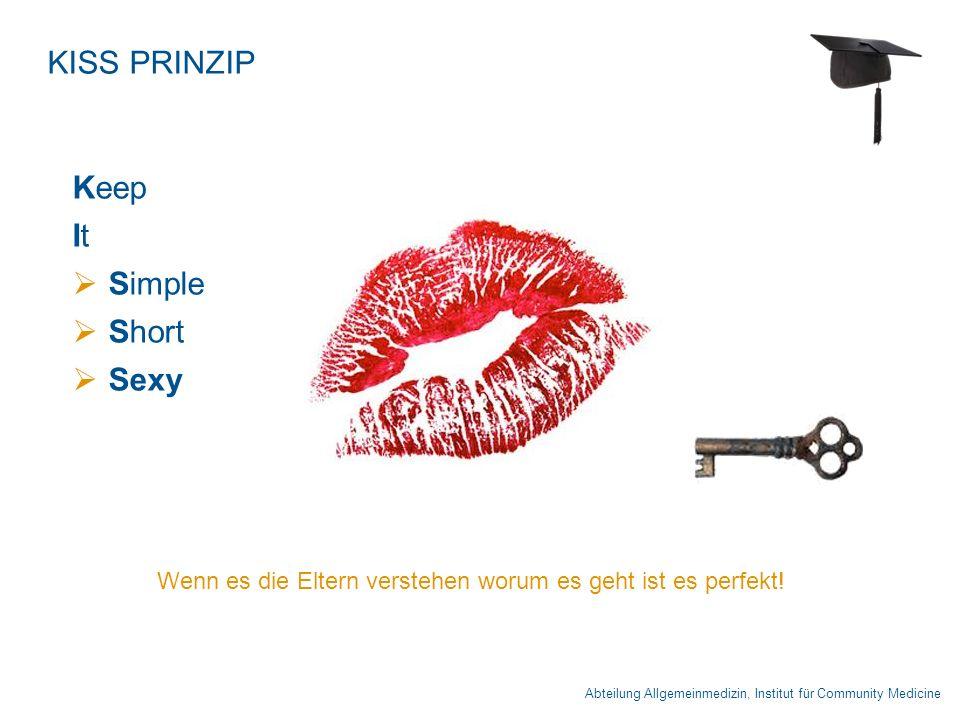 Abteilung Allgemeinmedizin, Institut für Community Medicine KISS PRINZIP Keep It  Simple  Short  Sexy Wenn es die Eltern verstehen worum es geht ist es perfekt!