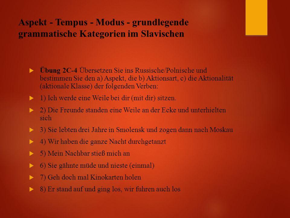 Aspekt - Tempus - Modus - grundlegende grammatische Kategorien im Slavischen  Übung 2C-4 Übersetzen Sie ins Russische/Polnische und bestimmen Sie den a) Aspekt, die b) Aktionsart, c) die Aktionalität (aktionale Klasse) der folgenden Verben:  1) Ich werde eine Weile bei dir (mit dir) sitzen.