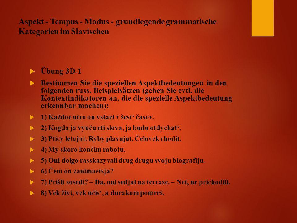 Aspekt - Tempus - Modus - grundlegende grammatische Kategorien im Slavischen  Übung 3D-1  Bestimmen Sie die speziellen Aspektbedeutungen in den folgenden russ.