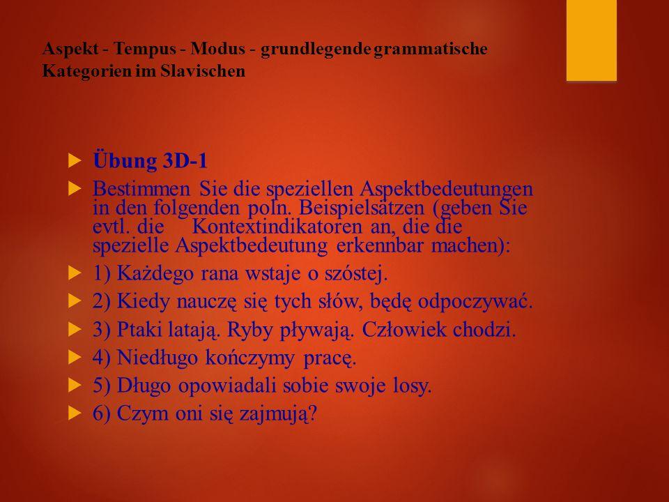 Aspekt - Tempus - Modus - grundlegende grammatische Kategorien im Slavischen  Übung 3D-1  Bestimmen Sie die speziellen Aspektbedeutungen in den folgenden poln.