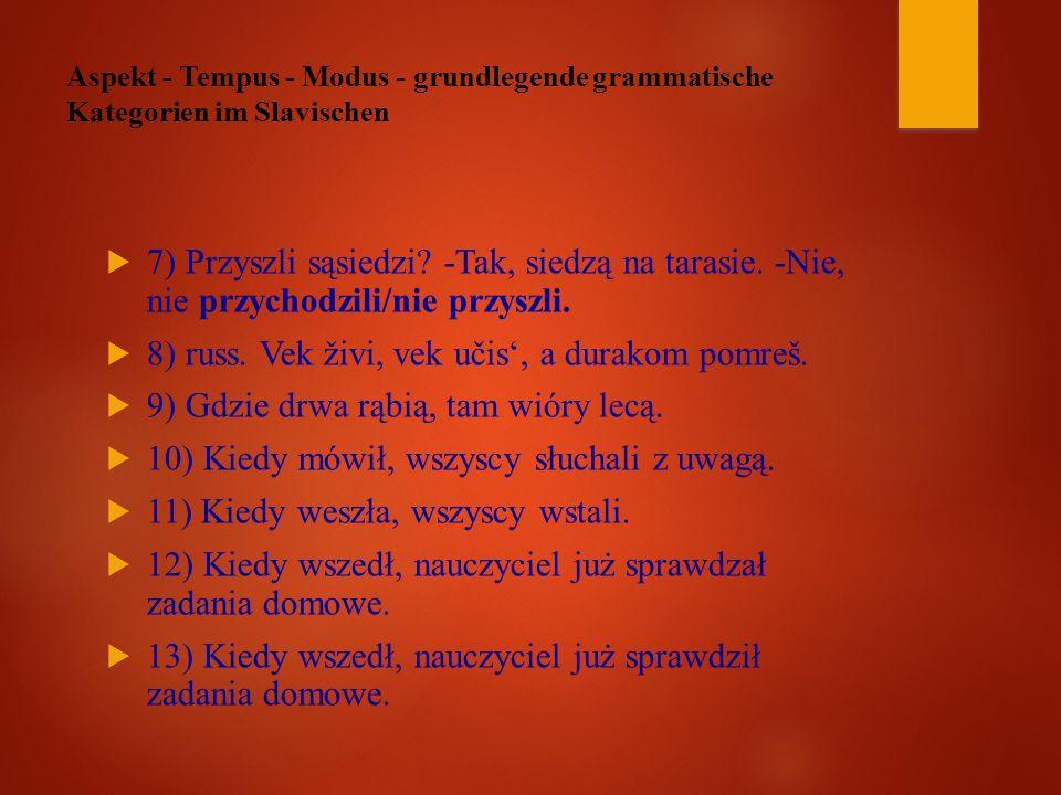 Aspekt - Tempus - Modus - grundlegende grammatische Kategorien im Slavischen  7) Przyszli sąsiedzi.