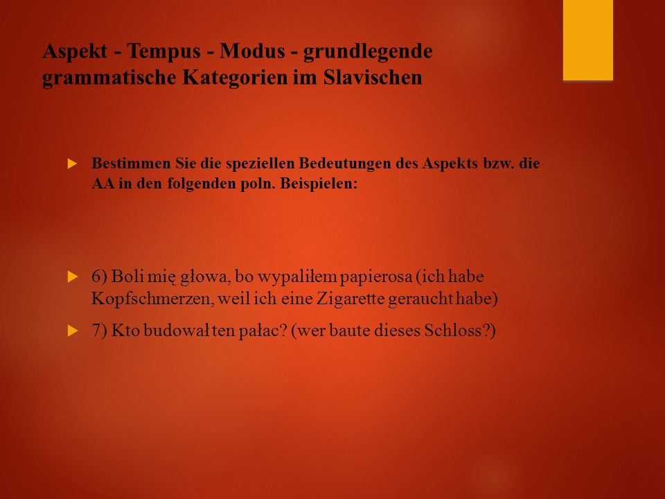 Aspekt - Tempus - Modus - grundlegende grammatische Kategorien im Slavischen  Bestimmen Sie die speziellen Bedeutungen des Aspekts bzw.