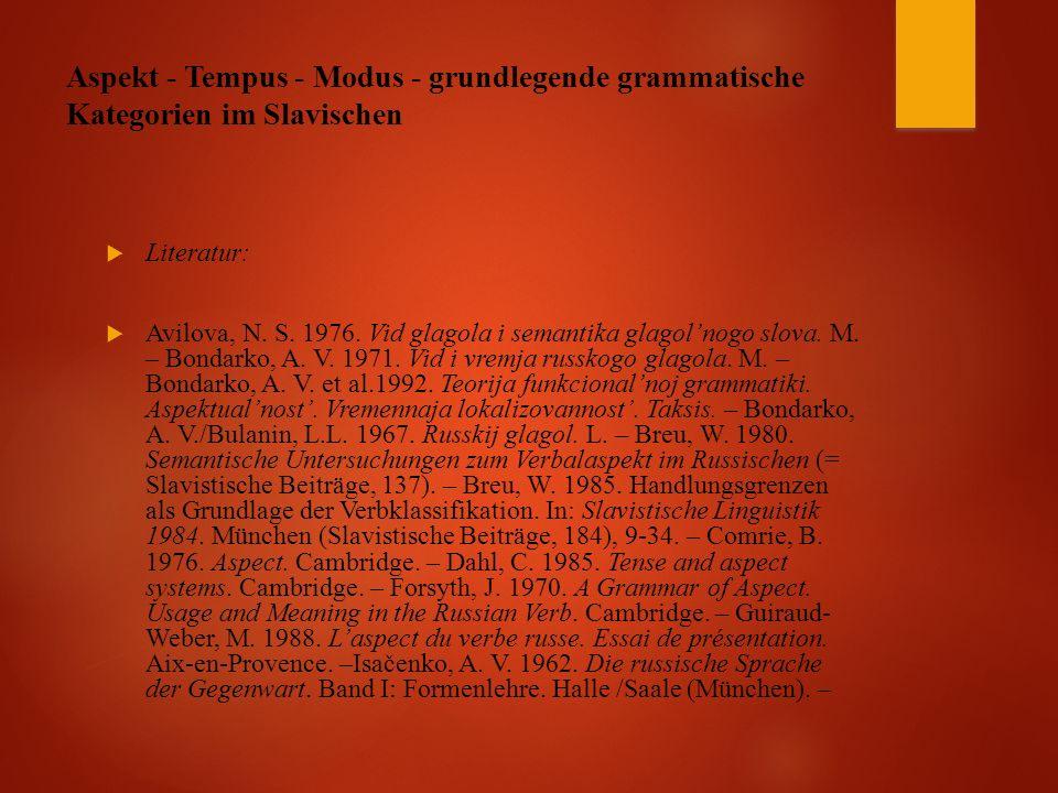 Aspekt - Tempus - Modus - grundlegende grammatische Kategorien im Slavischen  Literatur:  Avilova, N.