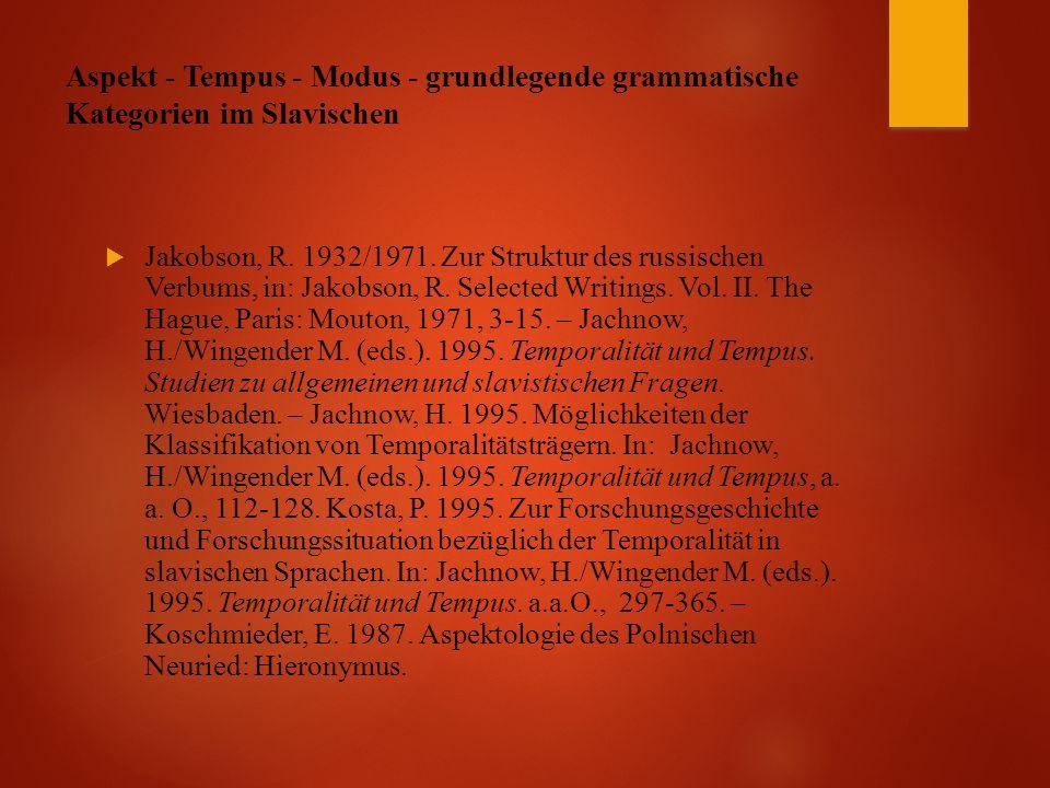 Aspekt - Tempus - Modus - grundlegende grammatische Kategorien im Slavischen  Jakobson, R.
