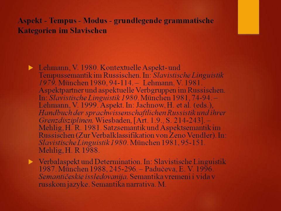 Aspekt - Tempus - Modus - grundlegende grammatische Kategorien im Slavischen  Lehmann, V.