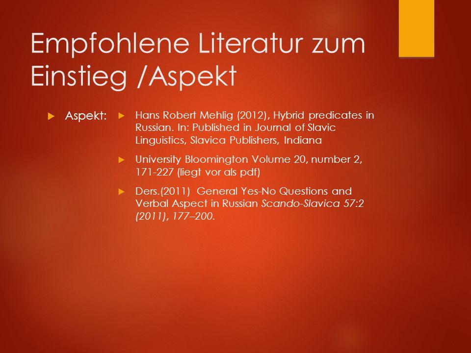 Empfohlene Literatur zum Einstieg /Aspekt  Aspekt:  Hans Robert Mehlig (2012), Hybrid predicates in Russian.