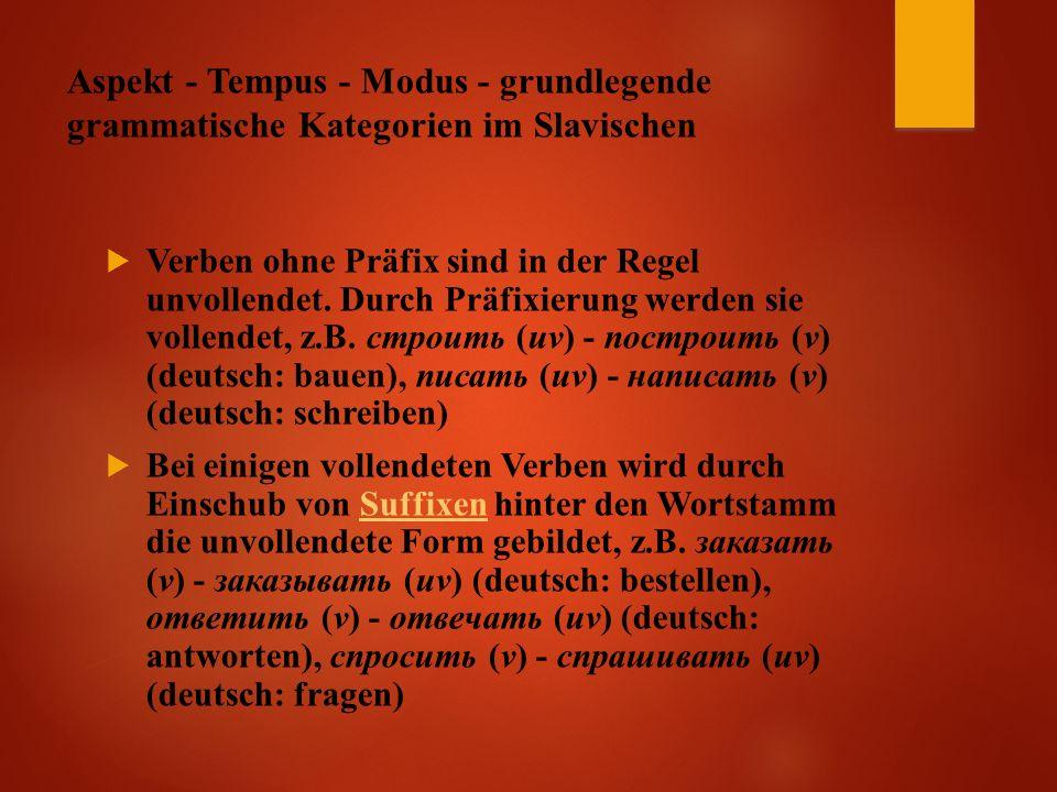 Aspekt - Tempus - Modus - grundlegende grammatische Kategorien im Slavischen  Verben ohne Präfix sind in der Regel unvollendet.