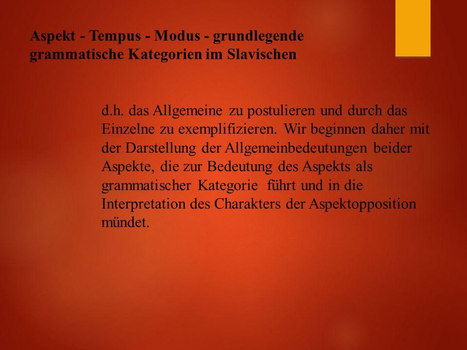 Aspekt - Tempus - Modus - grundlegende grammatische Kategorien im Slavischen d.h.