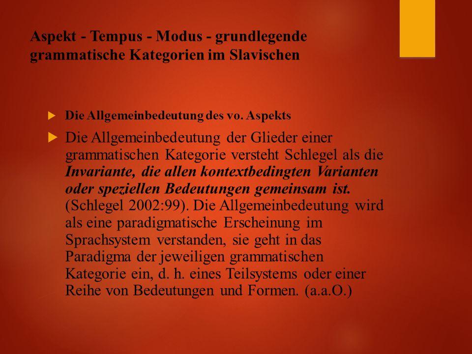 Aspekt - Tempus - Modus - grundlegende grammatische Kategorien im Slavischen  Die Allgemeinbedeutung des vo.