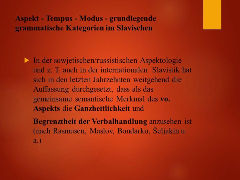 Aspekt - Tempus - Modus - grundlegende grammatische Kategorien im Slavischen  In der sowjetischen/russistischen Aspektologie und z.