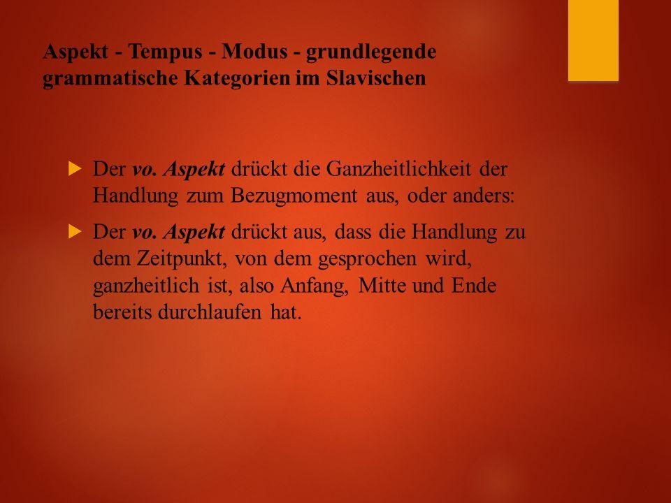 Aspekt - Tempus - Modus - grundlegende grammatische Kategorien im Slavischen  Der vo.