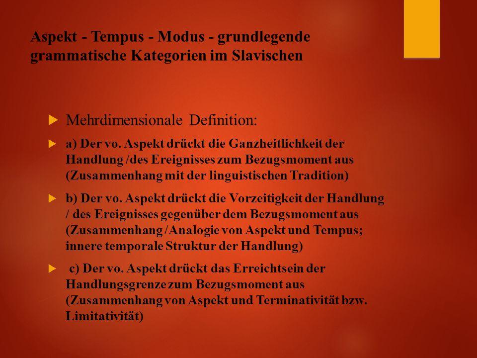 Aspekt - Tempus - Modus - grundlegende grammatische Kategorien im Slavischen  Mehrdimensionale Definition:  a) Der vo.