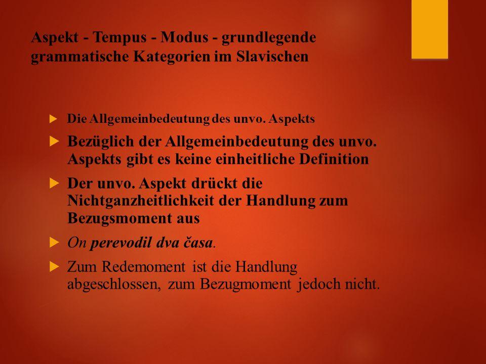 Aspekt - Tempus - Modus - grundlegende grammatische Kategorien im Slavischen  Die Allgemeinbedeutung des unvo.